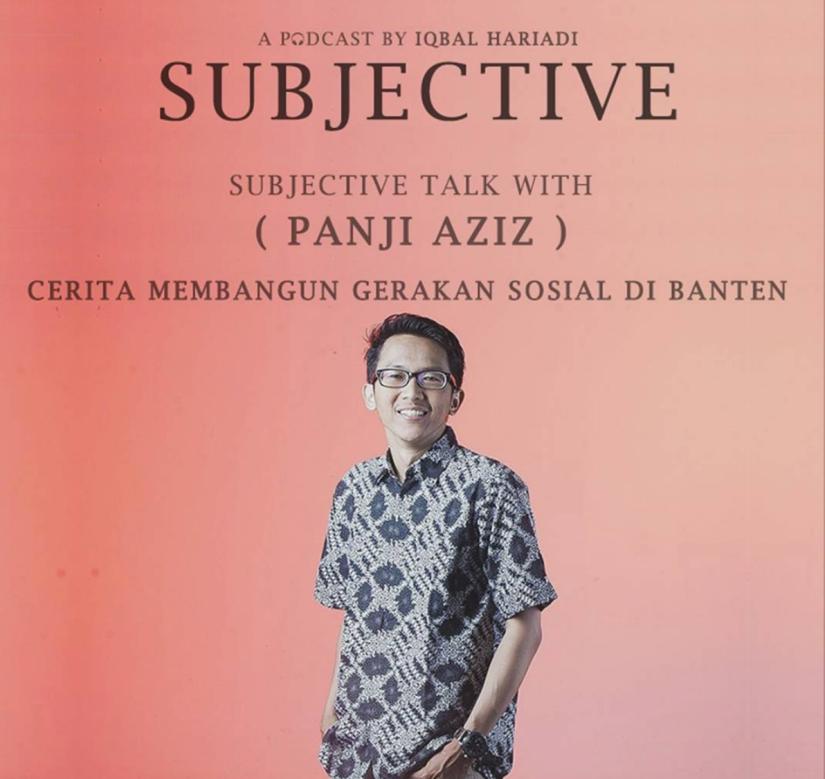 Subjective Talk with Panji Aziz: Cerita Membangun Gerakan Sosial diBanten